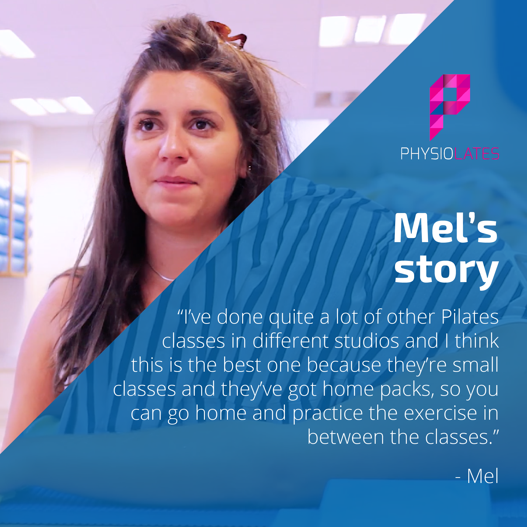 Mel's story, I've done quite a lot of other Pilates classes in different studios and i think this is the best one.